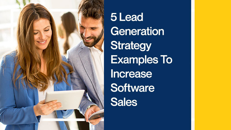 5-Lead-Generation-Strategy-Examples-To-Increase-Software-Sales