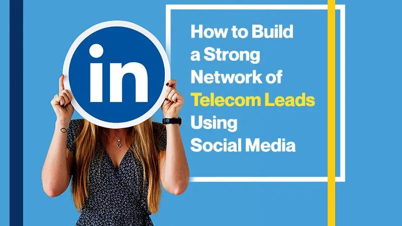 How to Build a Strong Network of Telecom Leads Using Social Media (Featured Image)