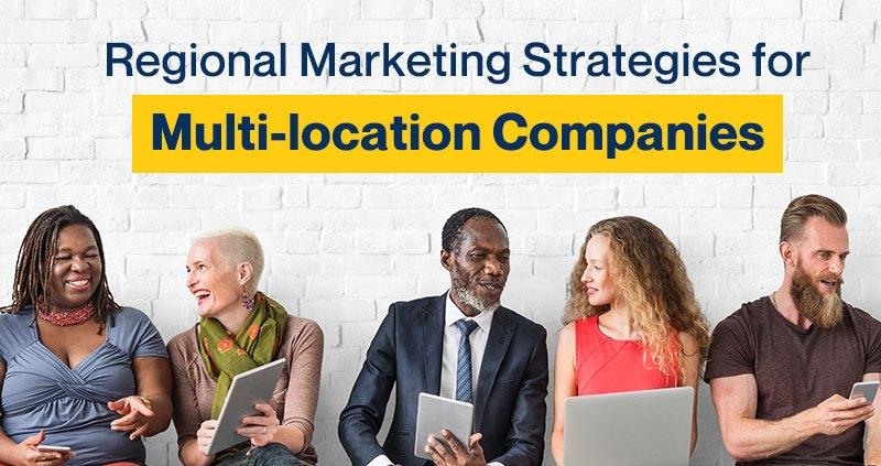 Regional Marketing Strategies for Multi-location Companies