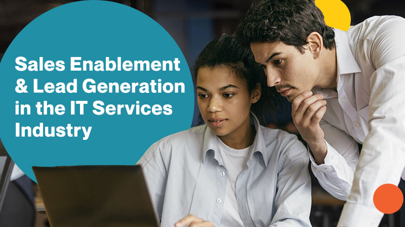 Sales-Enablement-and-Lead-Generation-in-the-IT-Services-IndustrySales Enablement<br /> & Lead Generation<br /> in the IT Services<br /> Industry<br /> <br /> I
