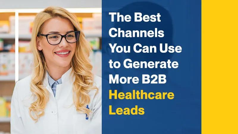 The Best Channels You Can Use To Generate More B2B Healthcare LeadsThe Best Channels You Can Use to Generate  More B2B Healthcare Leads