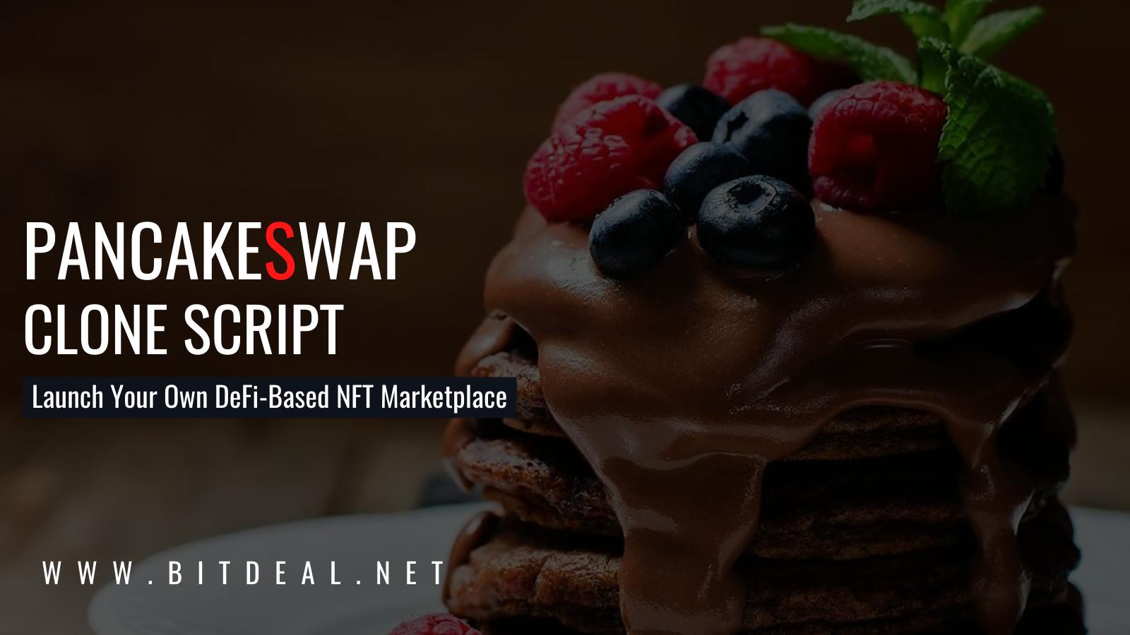 PANCAKESWAP CLONE SCRIPT  Launch Your Own DeFi-Based NFT Marketplace  WWW .BITDEAL.NET