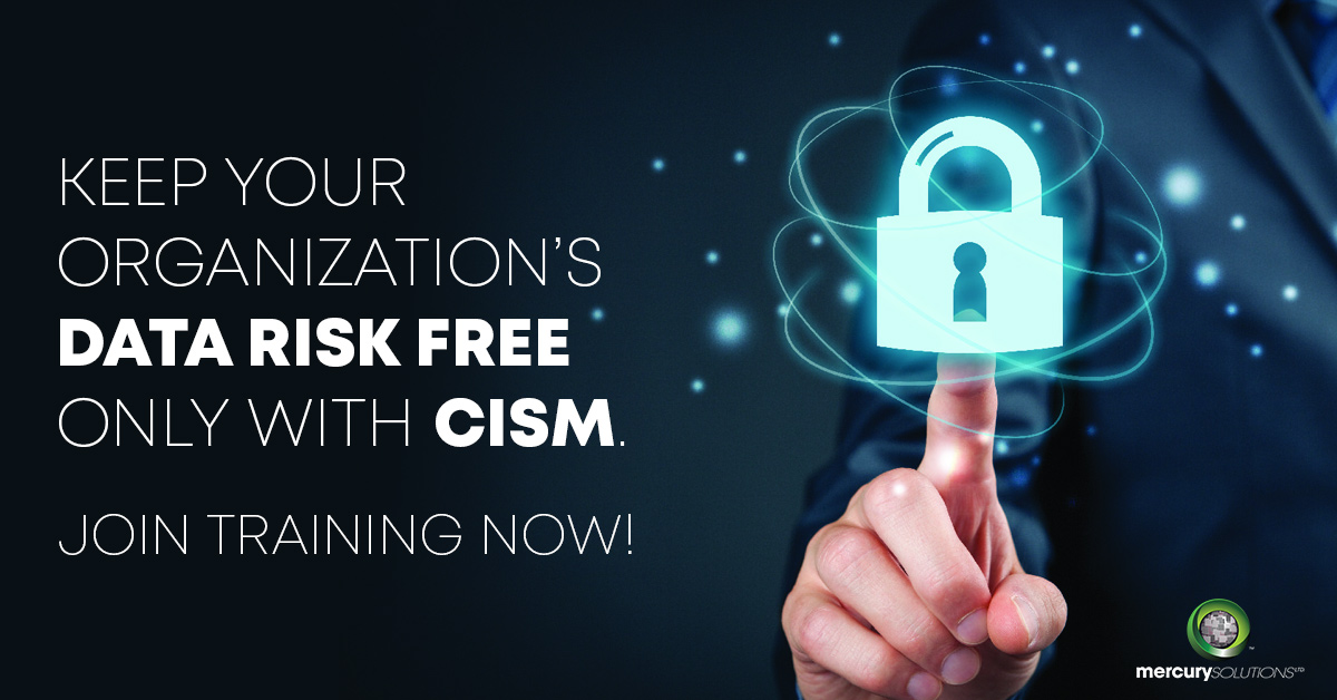 KEEP YOUR ORGANIZATION'S DATA RISK FREE - ONLY WITH CISM.  JOIN TRAINING NOW!