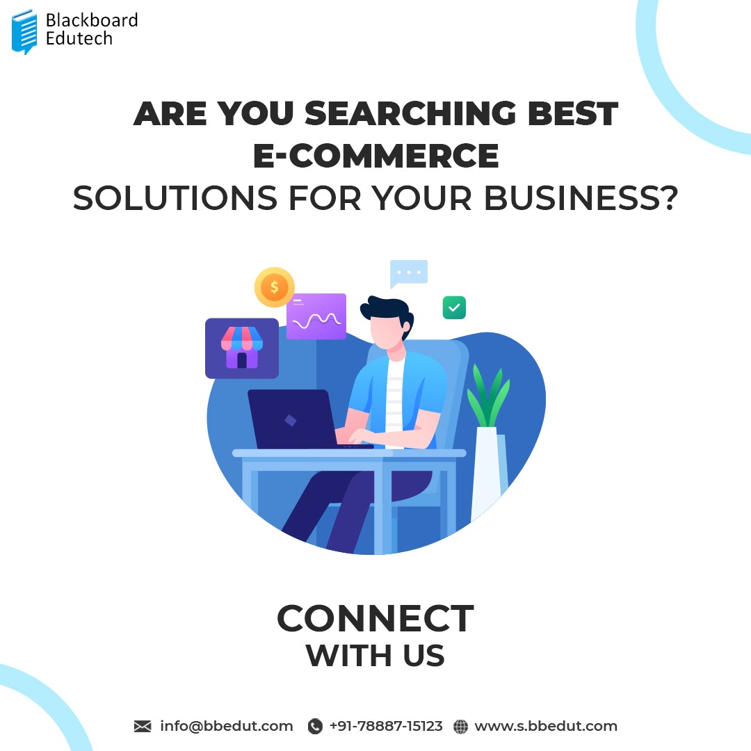 #2 Blackboard Edutech  ARE YOU SEARCHING BEST E-COMMERCE SOLUTIONS FOR YOUR BUSINESS?     CONNECT WITH US  = info@bbedut.com @ +91-78887-15123 @ www.s.bbedut.com