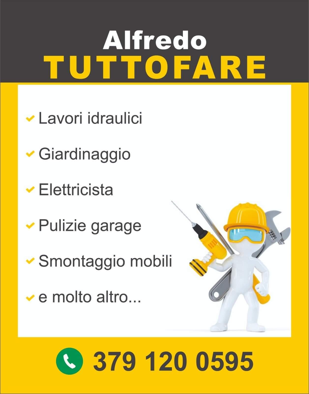 """Alfredo  TUTTOFARE  Lavori idraulici     Giardinaggio Elettricista  Pulizie garage """"5, . < 7 PE  Smontaggio mobili  NN e molto altro... 4  O 379 120 0595"""