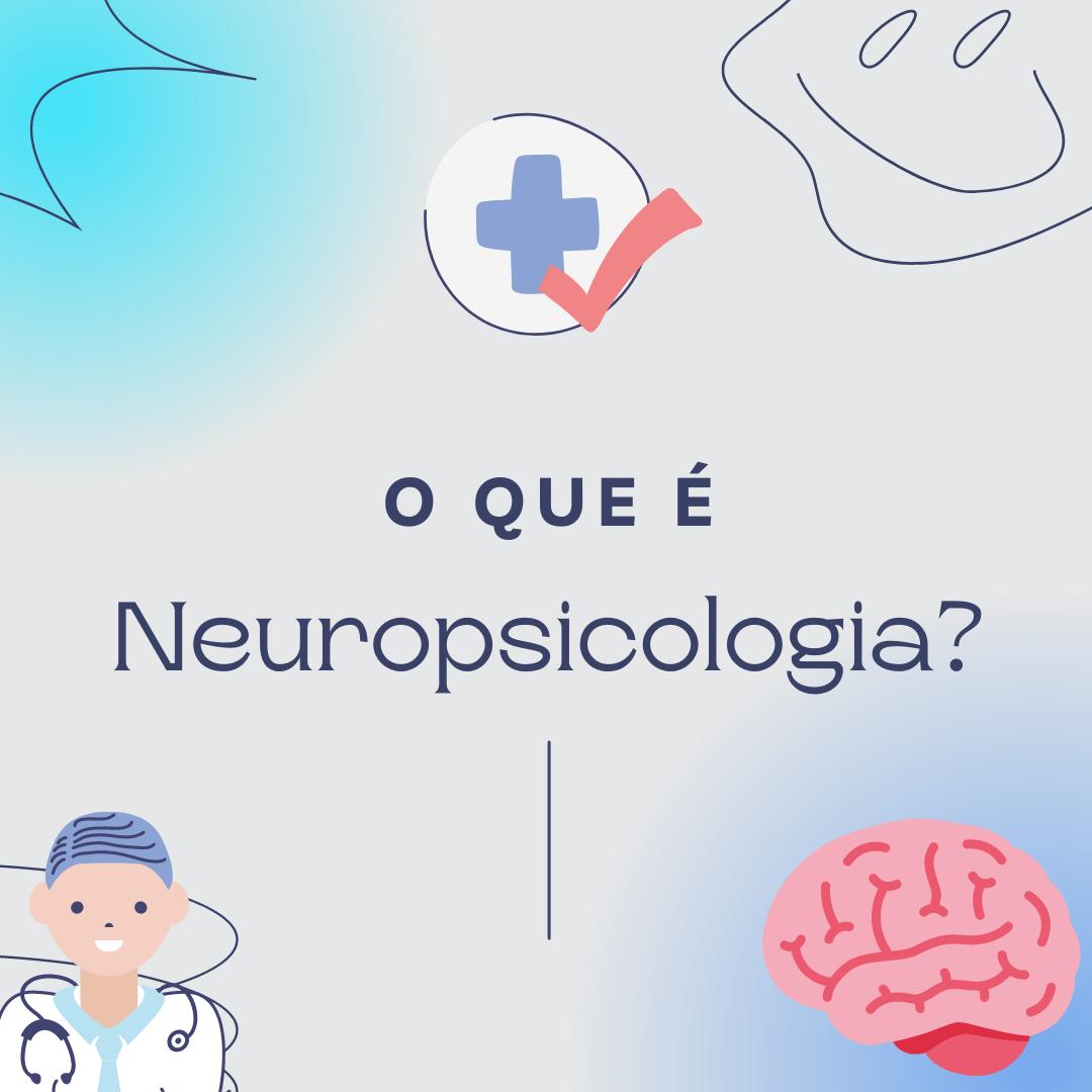 O O QUE E Neuropsicologia?  f=  a | a